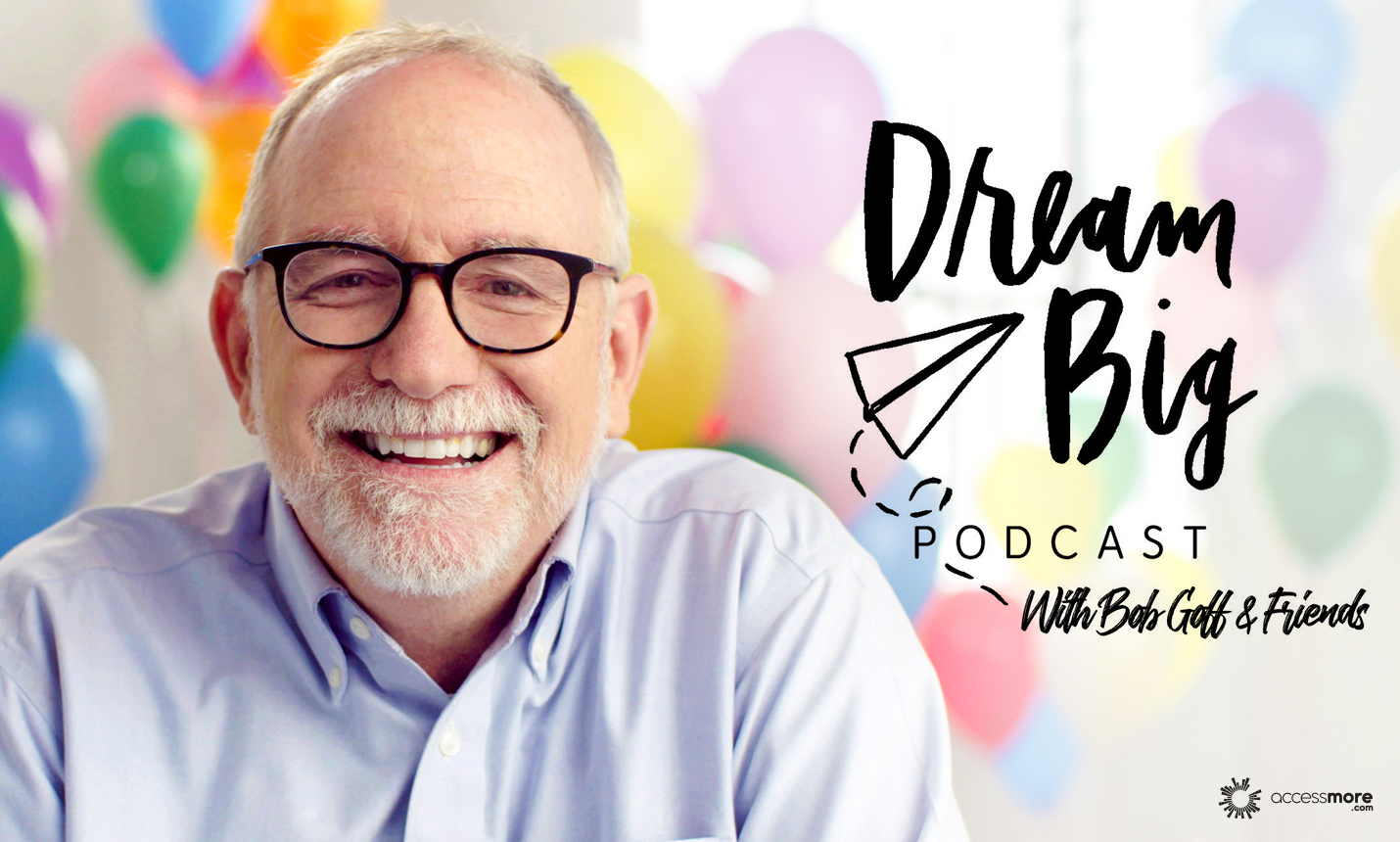 Dream Big with Bob Goff